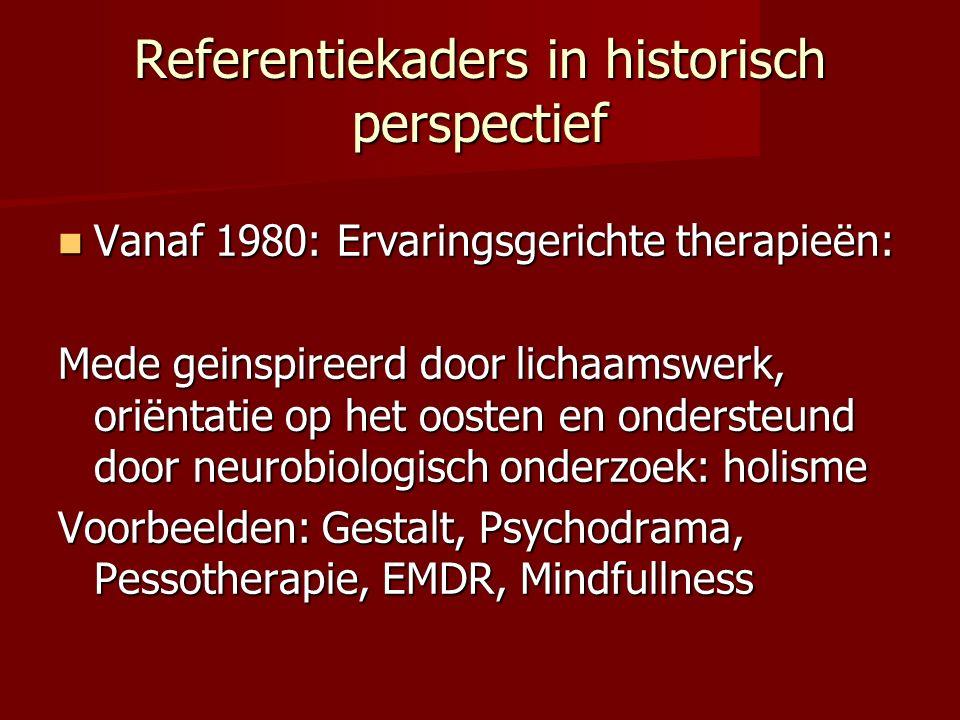 Referentiekaders in historisch perspectief Vanaf 1980: Ervaringsgerichte therapieën: Vanaf 1980: Ervaringsgerichte therapieën: Mede geinspireerd door