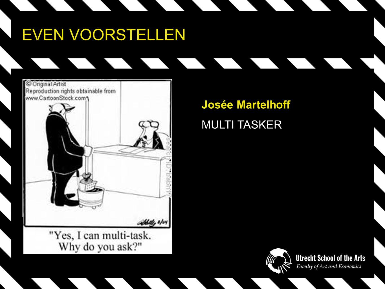 EVEN VOORSTELLEN Josée Martelhoff MULTI TASKER
