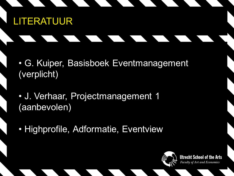 LITERATUUR G. Kuiper, Basisboek Eventmanagement (verplicht) J.