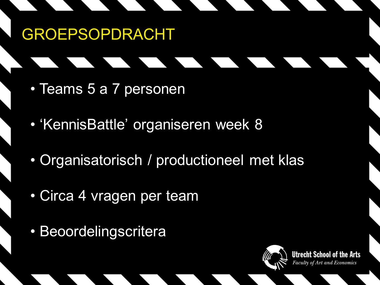 GROEPSOPDRACHT Teams 5 a 7 personen 'KennisBattle' organiseren week 8 Organisatorisch / productioneel met klas Circa 4 vragen per team Beoordelingscritera
