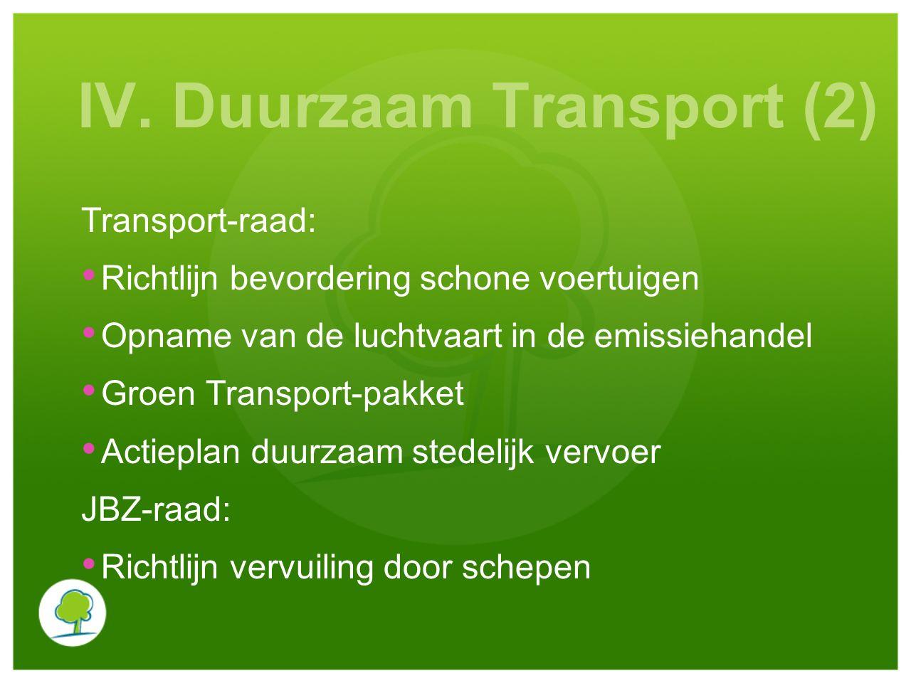 IV. Duurzaam Transport (2) Transport-raad: Richtlijn bevordering schone voertuigen Opname van de luchtvaart in de emissiehandel Groen Transport-pakket