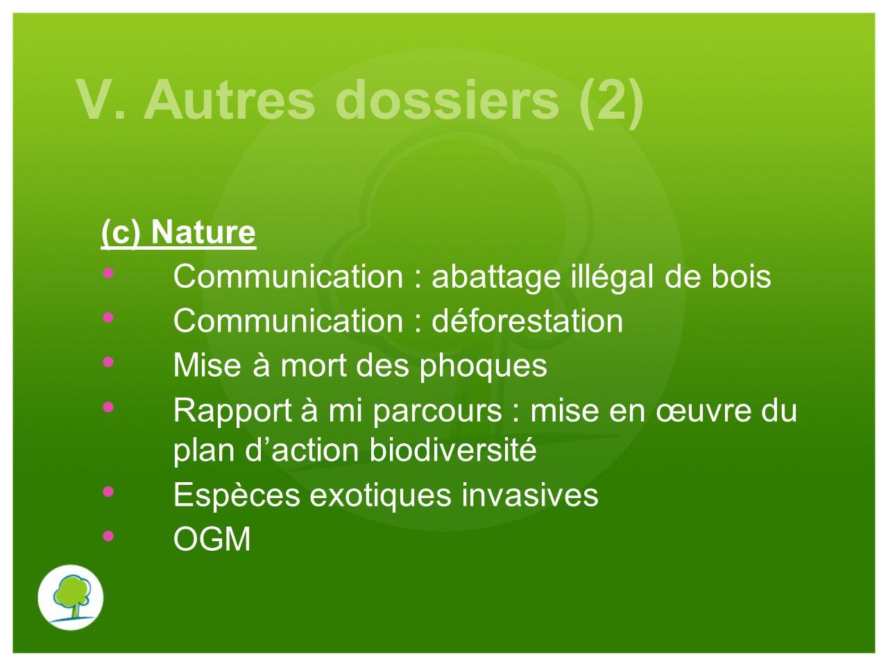 V. Autres dossiers (2) (c) Nature Communication : abattage illégal de bois Communication : déforestation Mise à mort des phoques Rapport à mi parcours