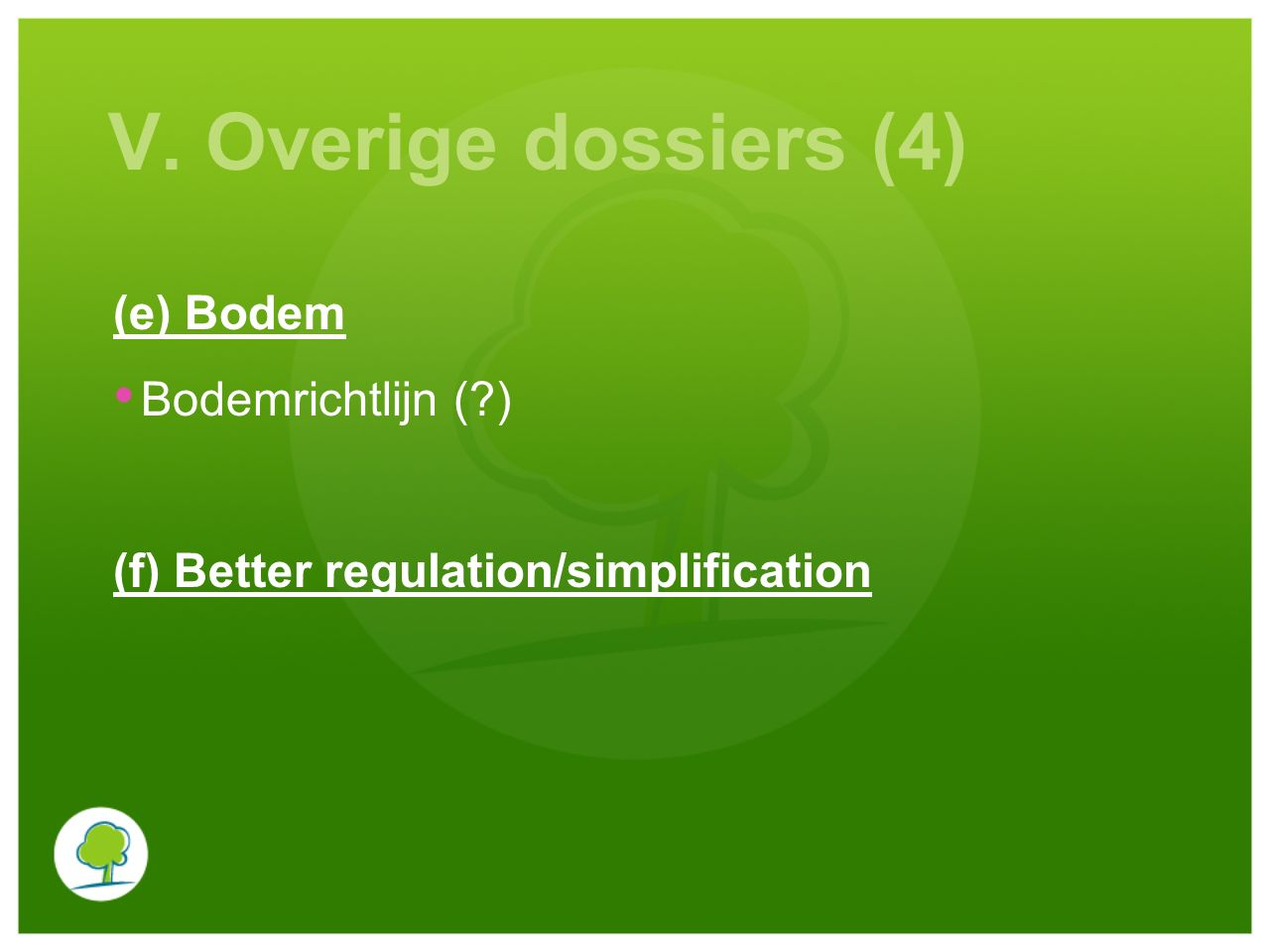 V. Overige dossiers (4) (e) Bodem Bodemrichtlijn ( ) (f) Better regulation/simplification