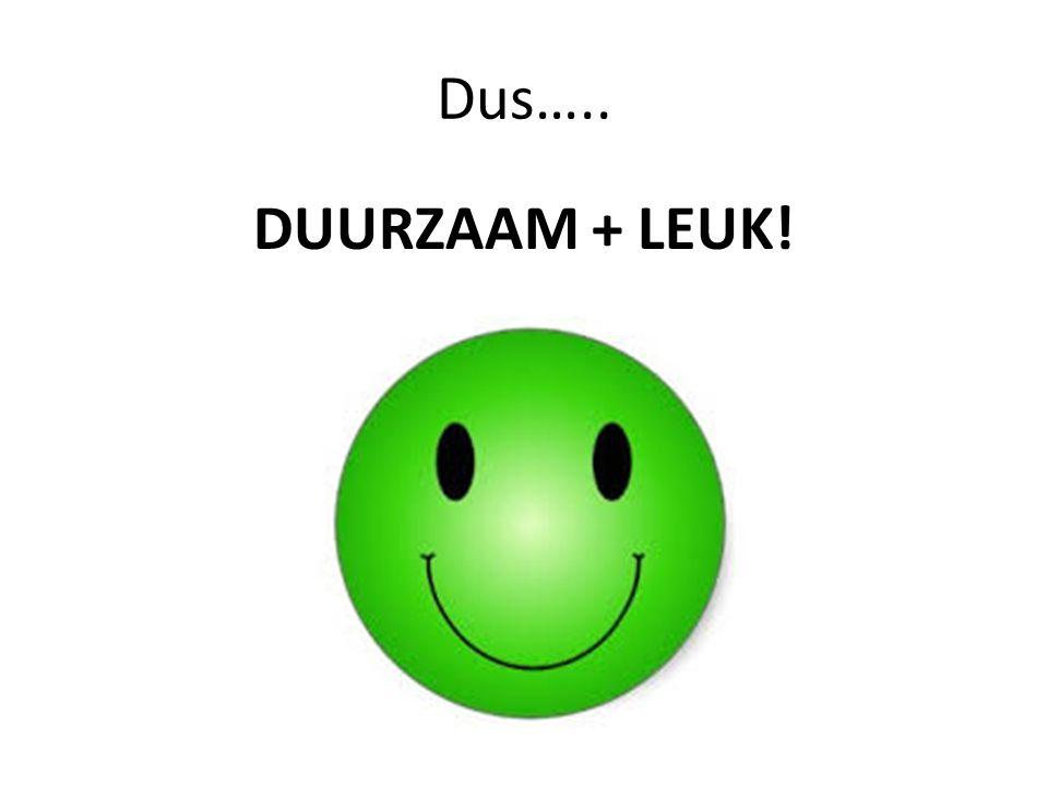Dus….. DUURZAAM + LEUK!