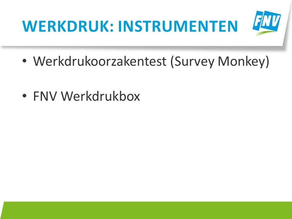 Werkdrukoorzakentest (Survey Monkey) FNV Werkdrukbox WERKDRUK: INSTRUMENTEN