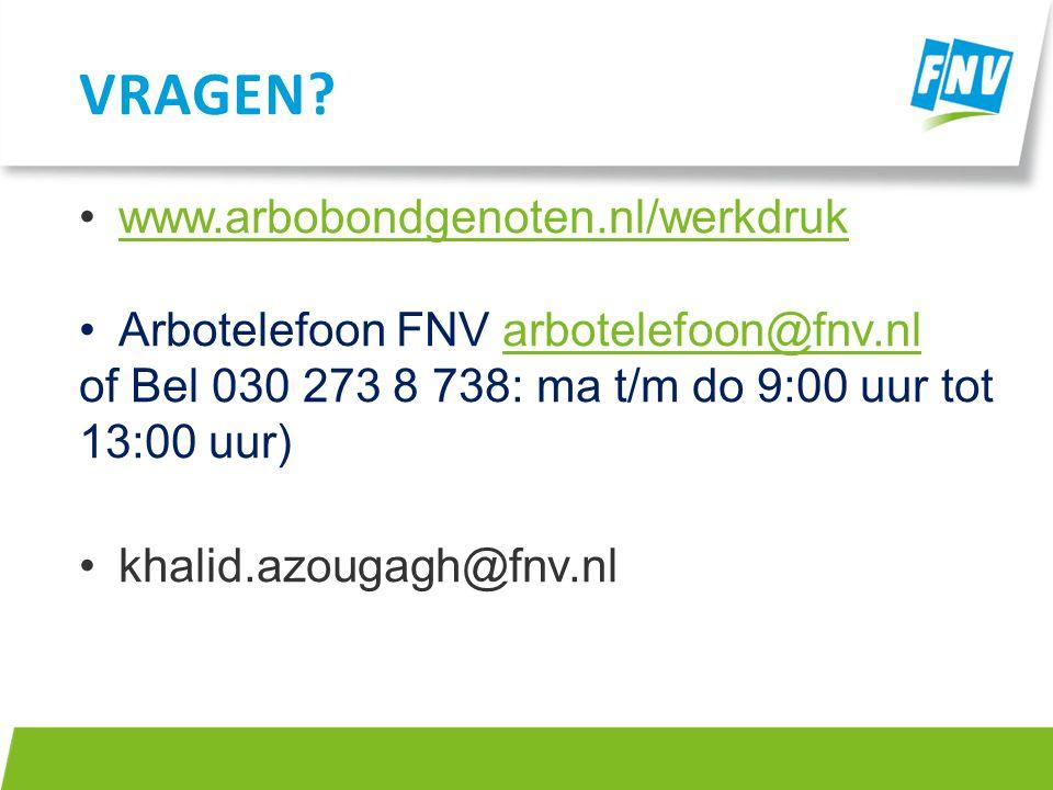 www.arbobondgenoten.nl/werkdruk Arbotelefoon FNV arbotelefoon@fnv.nlarbotelefoon@fnv.nl of Bel 030 273 8 738: ma t/m do 9:00 uur tot 13:00 uur) khalid