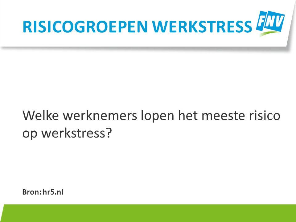 Welke werknemers lopen het meeste risico op werkstress? Bron: hr5.nl RISICOGROEPEN WERKSTRESS