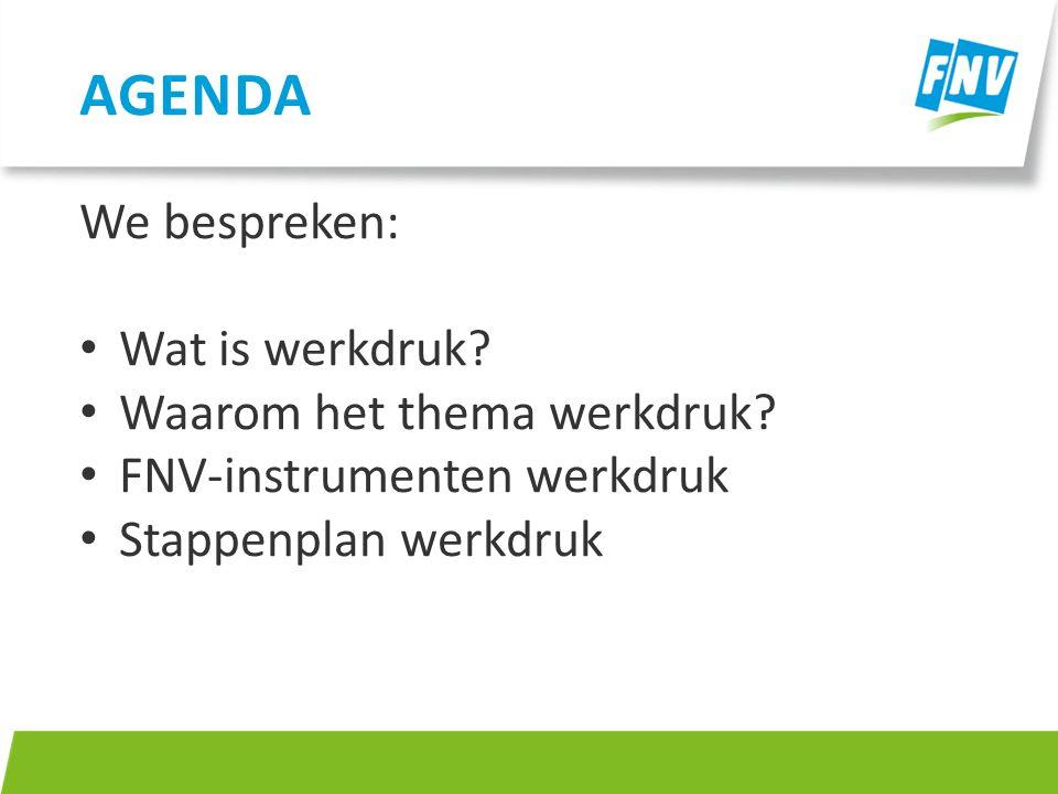 We bespreken: Wat is werkdruk? Waarom het thema werkdruk? FNV-instrumenten werkdruk Stappenplan werkdruk AGENDA