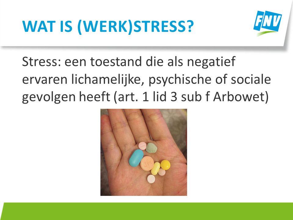 Stress: een toestand die als negatief ervaren lichamelijke, psychische of sociale gevolgen heeft (art. 1 lid 3 sub f Arbowet) WAT IS (WERK)STRESS?