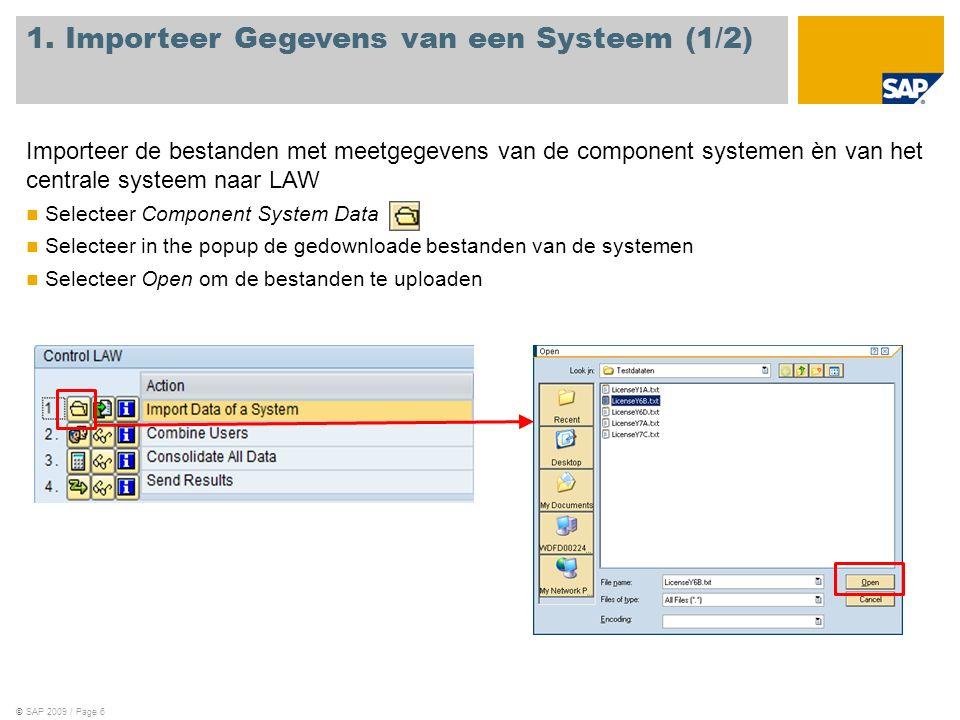 ©SAP 2009 / Page 6 Importeer de bestanden met meetgegevens van de component systemen èn van het centrale systeem naar LAW Selecteer Component System Data Selecteer in the popup de gedownloade bestanden van de systemen Selecteer Open om de bestanden te uploaden 1.