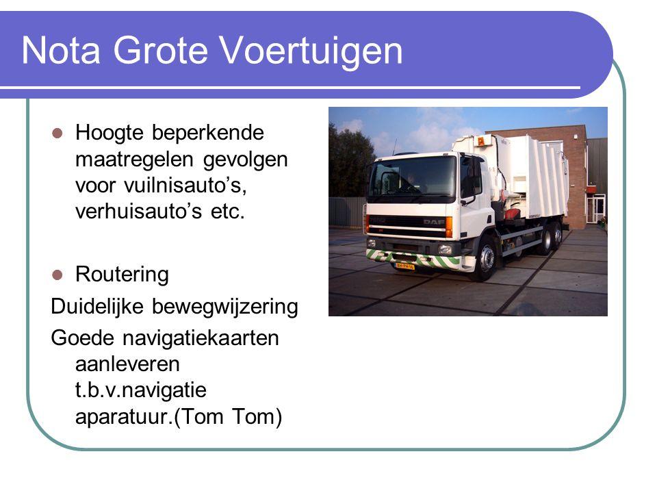 Nota Grote Voertuigen Hoogte beperkende maatregelen gevolgen voor vuilnisauto's, verhuisauto's etc. Routering Duidelijke bewegwijzering Goede navigati