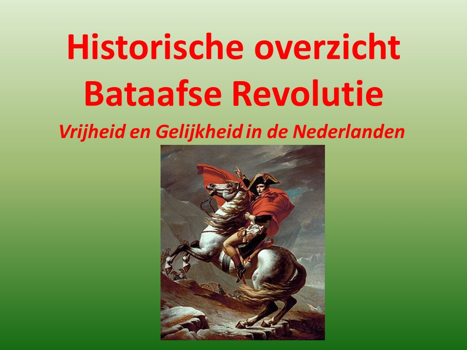 Historische overzicht Bataafse Revolutie Vrijheid en Gelijkheid in de Nederlanden