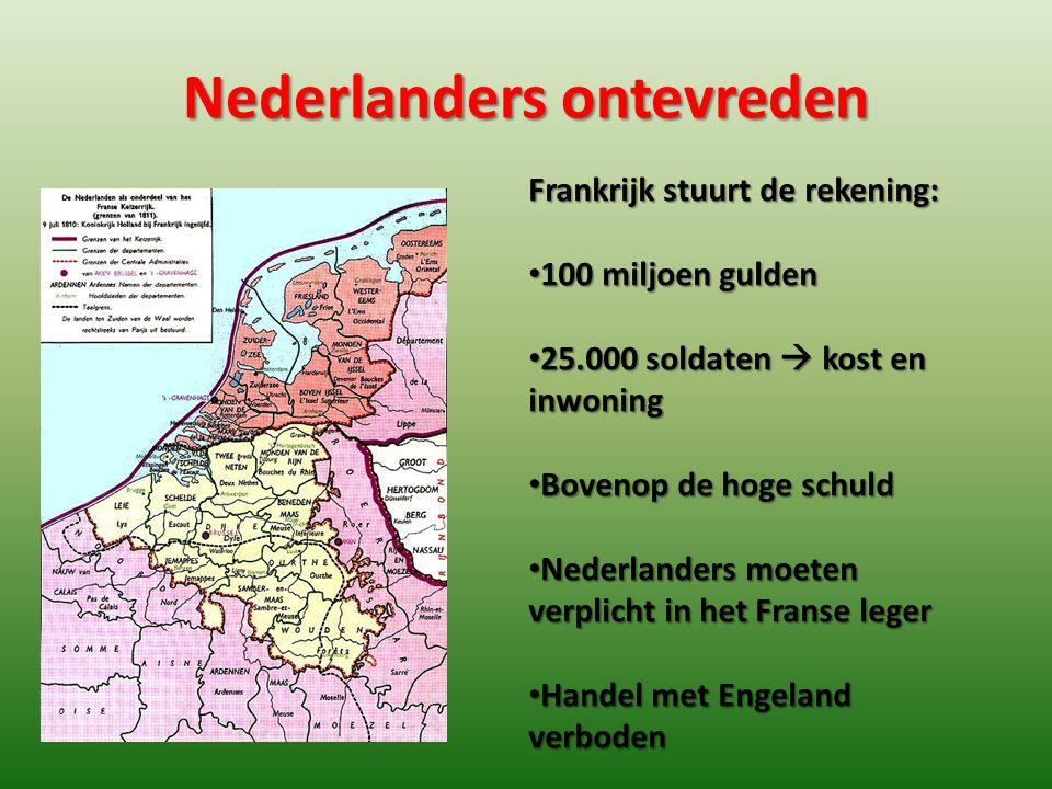 Nederlanders ontevreden Frankrijk stuurt de rekening: 100 miljoen gulden 100 miljoen gulden 25.000 soldaten  kost en inwoning 25.000 soldaten  kost