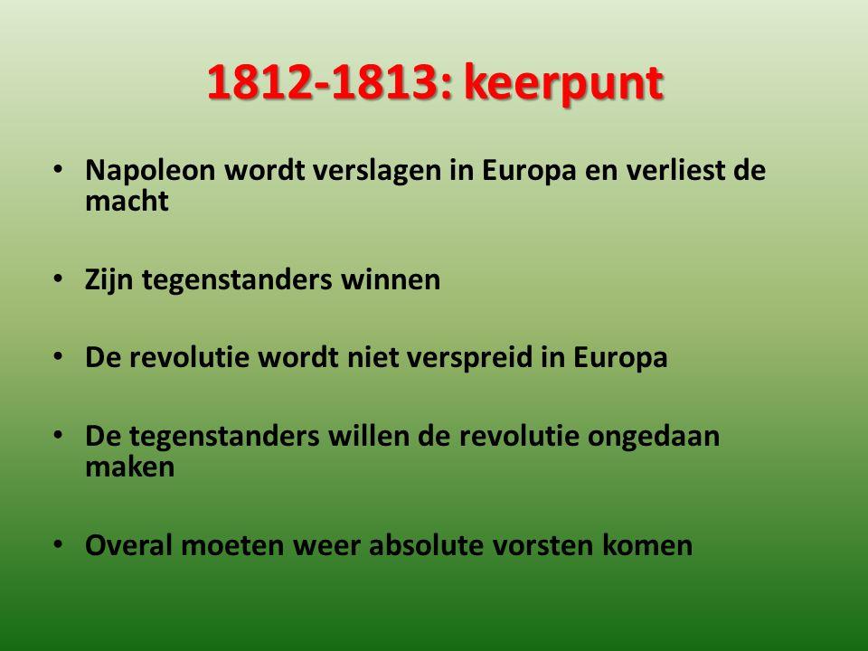 1812-1813: keerpunt Napoleon wordt verslagen in Europa en verliest de macht Zijn tegenstanders winnen De revolutie wordt niet verspreid in Europa De t