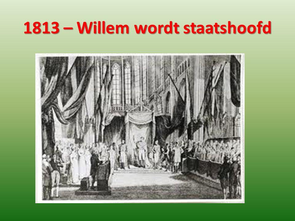 1813 – Willem wordt staatshoofd