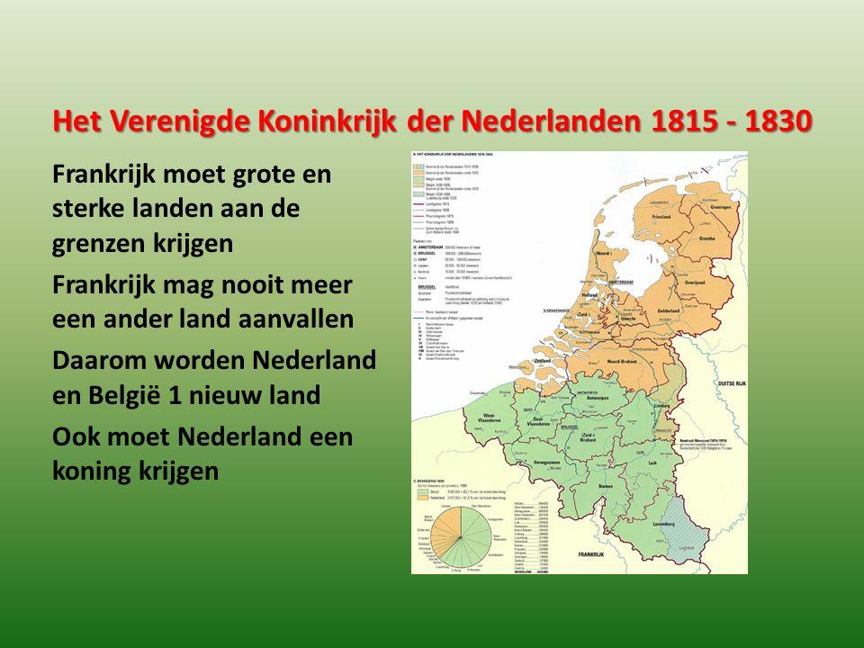 Frankrijk moet grote en sterke landen aan de grenzen krijgen Frankrijk mag nooit meer een ander land aanvallen Daarom worden Nederland en België 1 nie
