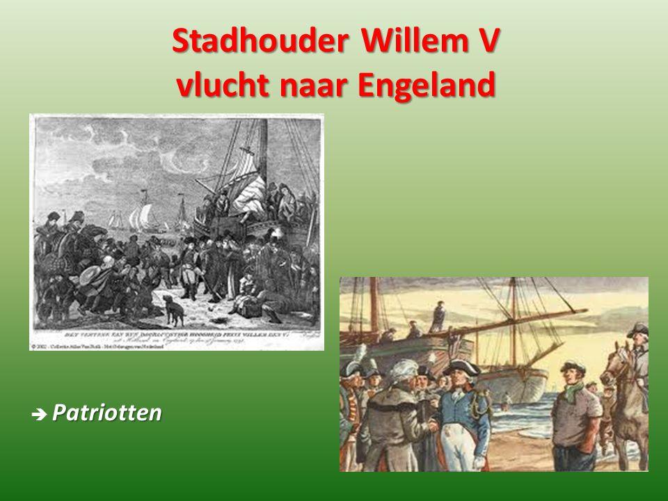 Stadhouder Willem V vlucht naar Engeland Patriotten  Patriotten