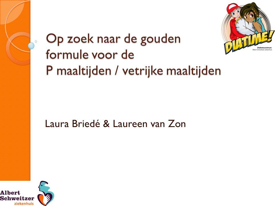 Op zoek naar de gouden formule voor de P maaltijden / vetrijke maaltijden Laura Briedé & Laureen van Zon