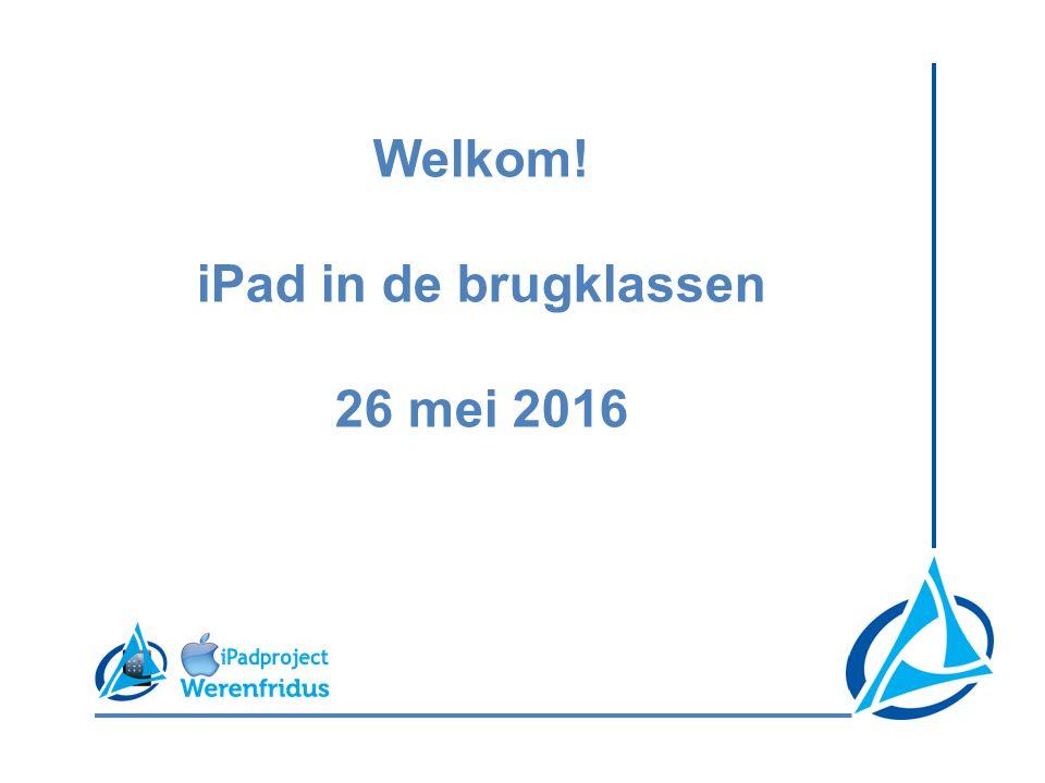 Welkom! iPad in de brugklassen 26 mei 2016