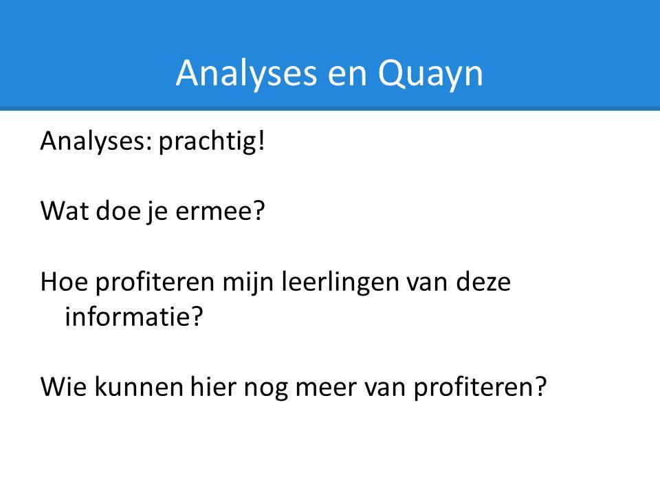 Analyses en Quayn Analyses: prachtig. Wat doe je ermee.