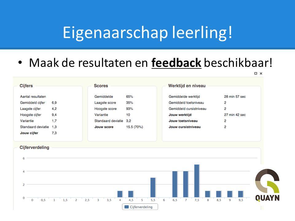 Eigenaarschap leerling! Maak de resultaten en feedback beschikbaar!