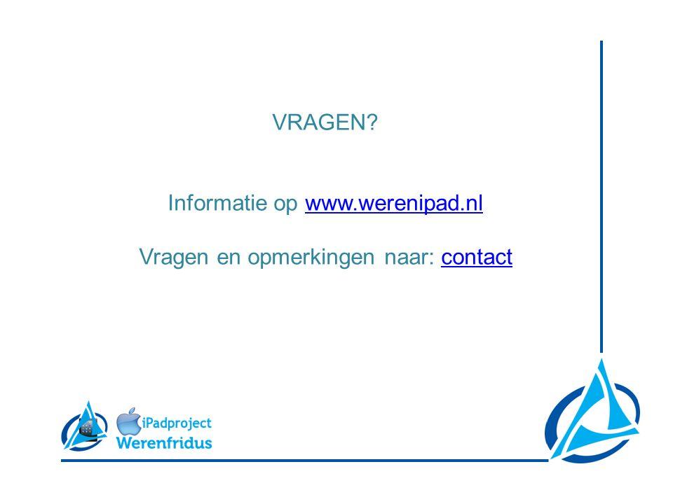 VRAGEN Informatie op www.werenipad.nlwww.werenipad.nl Vragen en opmerkingen naar: contactcontact