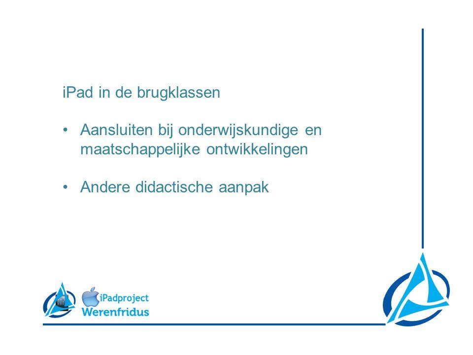 iPad in de brugklassen Aansluiten bij onderwijskundige en maatschappelijke ontwikkelingen Andere didactische aanpak