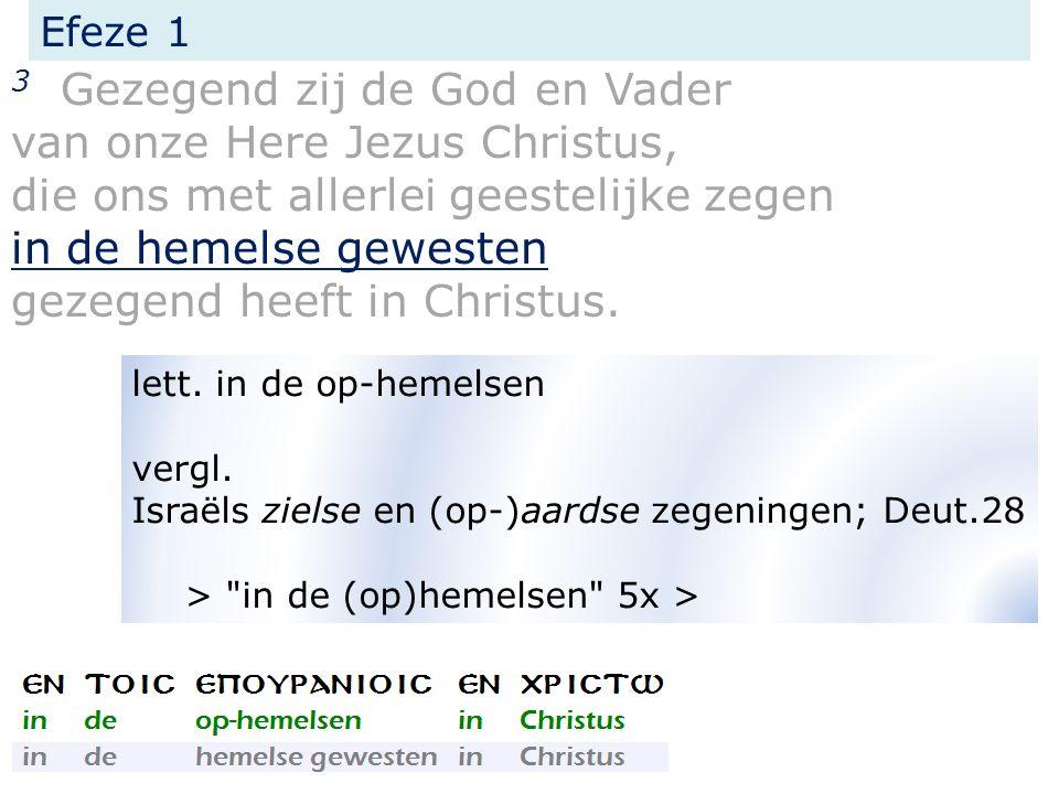 Efeze 1 3 Gezegend zij de God en Vader van onze Here Jezus Christus, die ons met allerlei geestelijke zegen in de hemelse gewesten gezegend heeft in Christus.