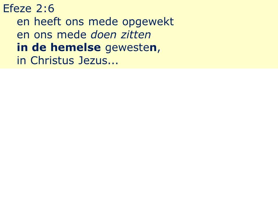Efeze 2:6 en heeft ons mede opgewekt en ons mede doen zitten in de hemelse gewesten, in Christus Jezus...