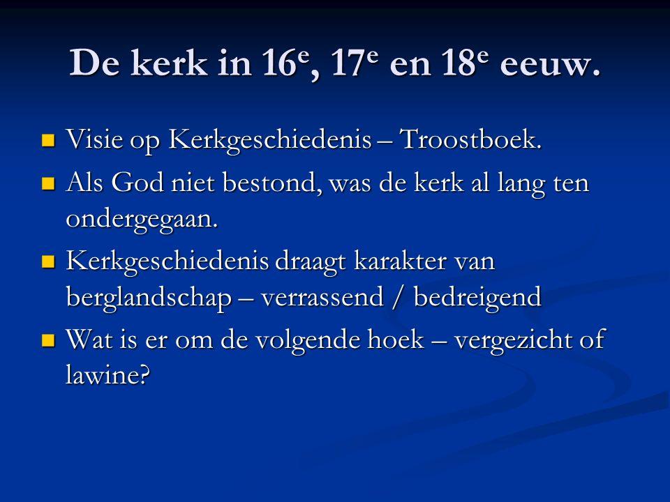 De kerk in 16 e, 17 e en 18 e eeuw. Visie op Kerkgeschiedenis – Troostboek.