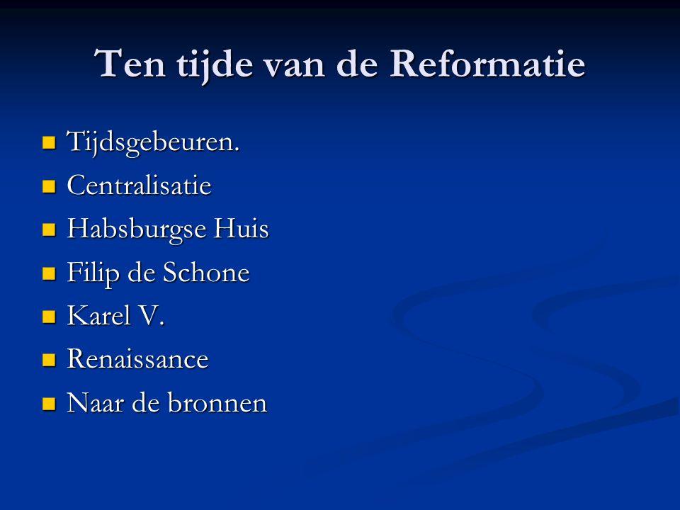 Ten tijde van de Reformatie Tijdsgebeuren. Tijdsgebeuren.