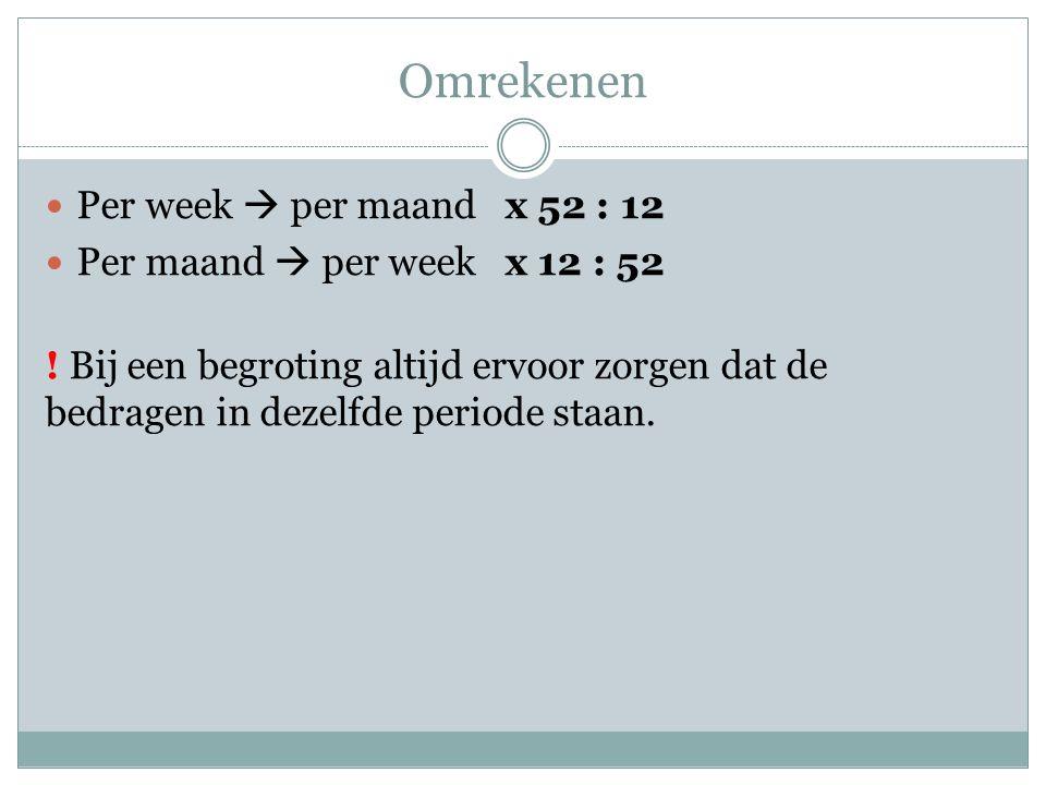 Omrekenen Per week  per maand x 52 : 12 Per maand  per week x 12 : 52 .