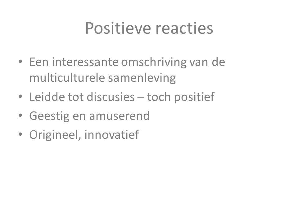 Positieve reacties Een interessante omschriving van de multiculturele samenleving Leidde tot discusies – toch positief Geestig en amuserend Origineel,
