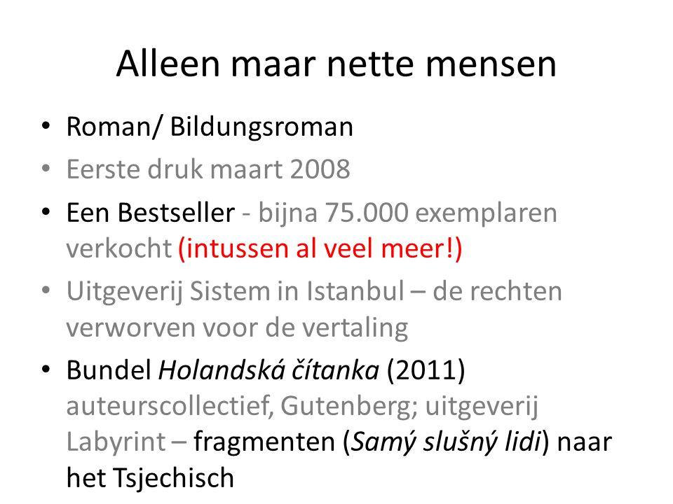 Alleen maar nette mensen Roman/ Bildungsroman Eerste druk maart 2008 Een Bestseller - bijna 75.000 exemplaren verkocht (intussen al veel meer!) Uitgev