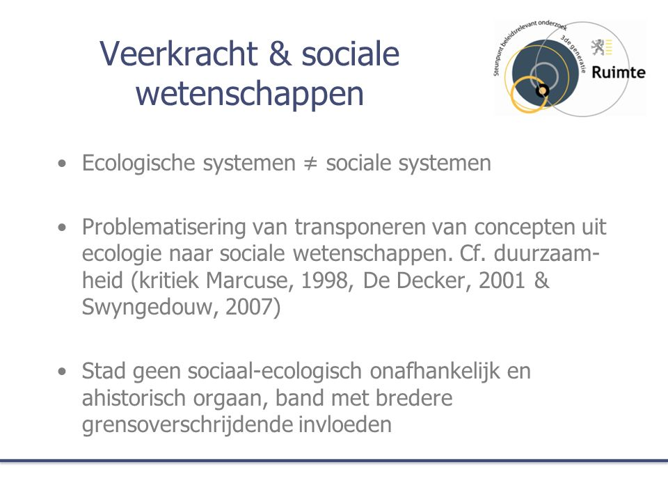 Veerkracht & sociale wetenschappen Ecologische systemen ≠ sociale systemen Problematisering van transponeren van concepten uit ecologie naar sociale wetenschappen.