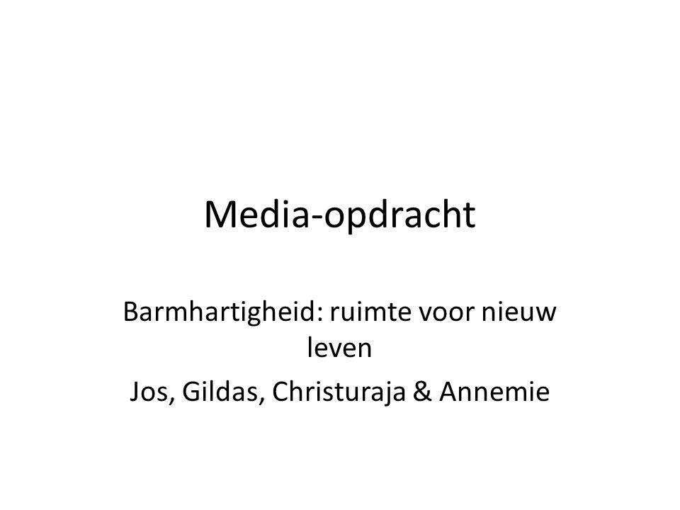 Media-opdracht Barmhartigheid: ruimte voor nieuw leven Jos, Gildas, Christuraja & Annemie