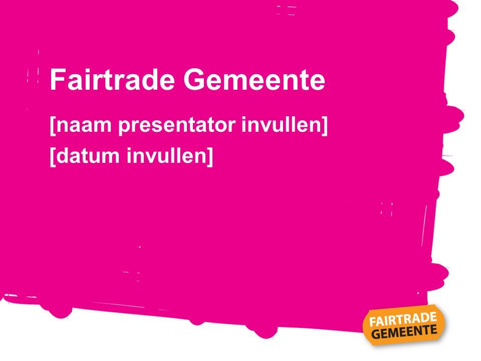 Fairtrade Gemeente [naam presentator invullen] [datum invullen]
