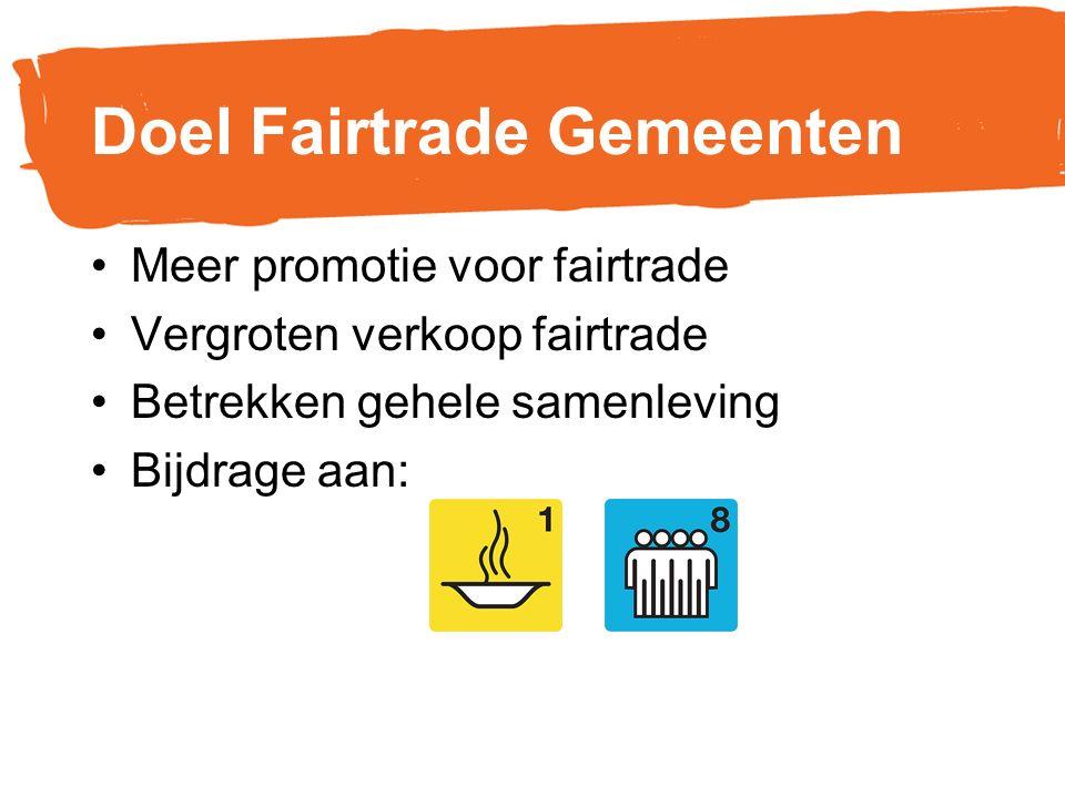 Doel Fairtrade Gemeenten Meer promotie voor fairtrade Vergroten verkoop fairtrade Betrekken gehele samenleving Bijdrage aan: