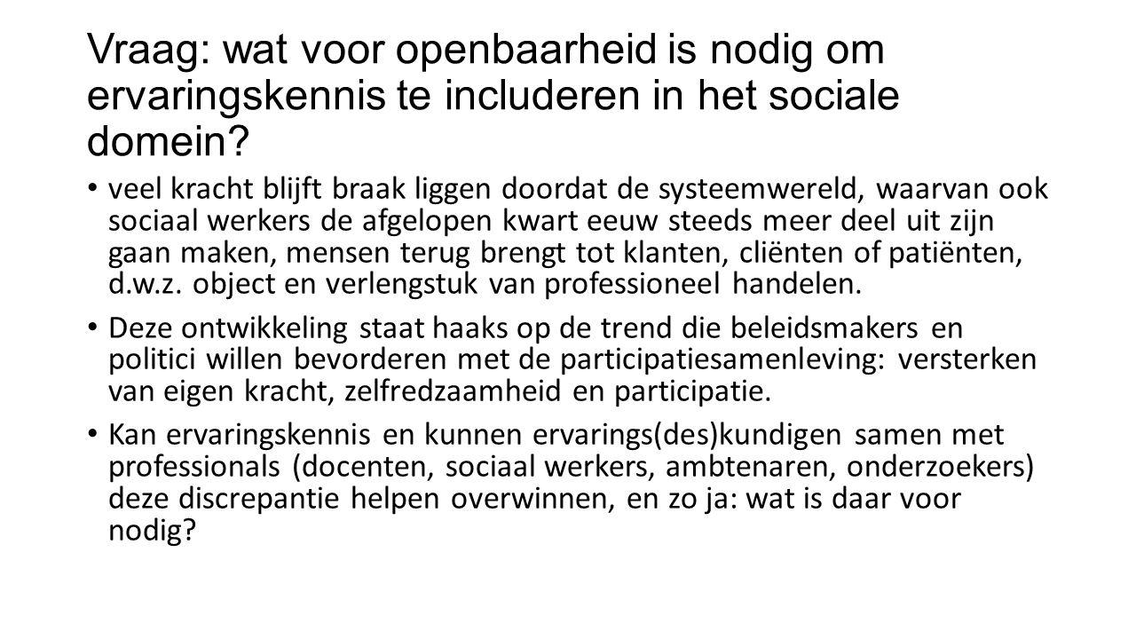 Vraag: wat voor openbaarheid is nodig om ervaringskennis te includeren in het sociale domein? veel kracht blijft braak liggen doordat de systeemwereld