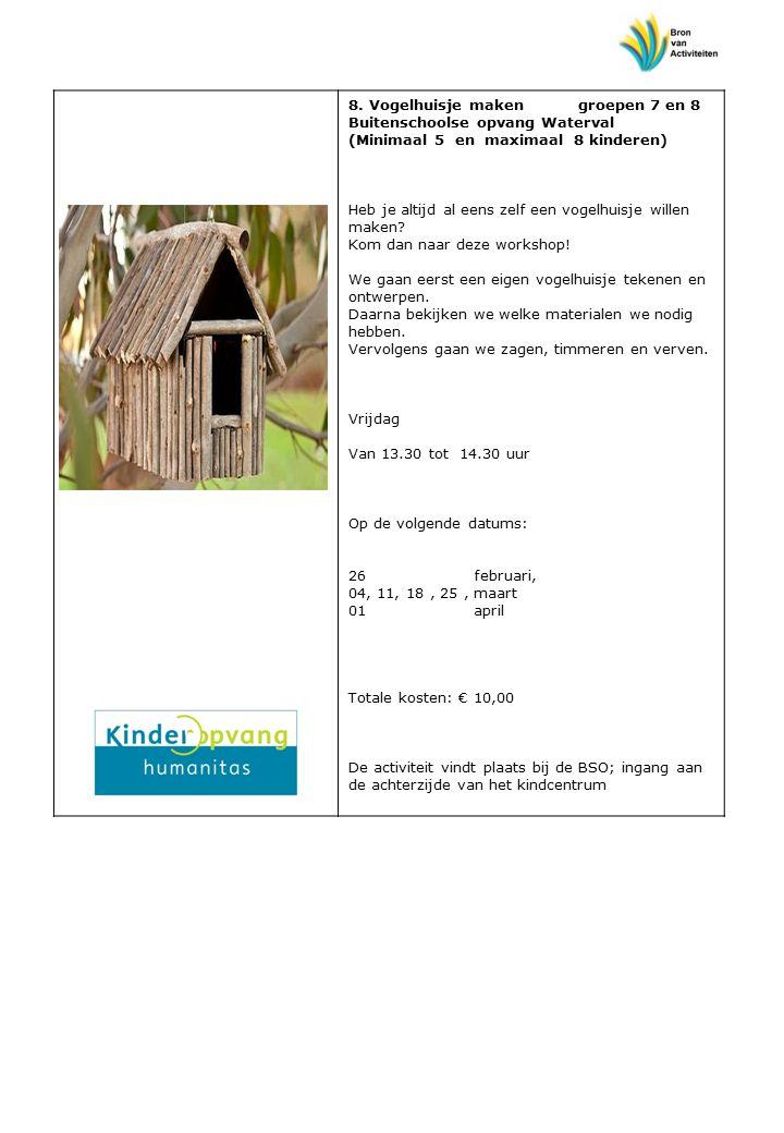8. Vogelhuisje maken groepen 7 en 8 Buitenschoolse opvang Waterval (Minimaal 5 en maximaal 8 kinderen) Heb je altijd al eens zelf een vogelhuisje will