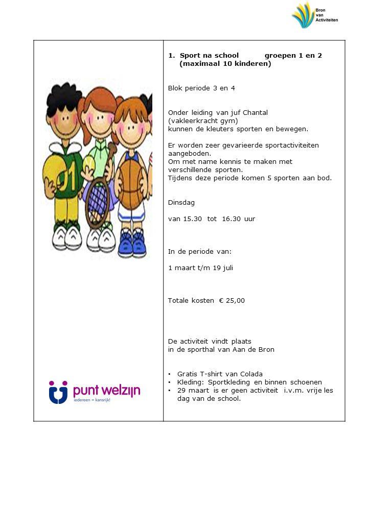 1. Sport na school groepen 1 en 2 (maximaal 10 kinderen) Blok periode 3 en 4 Onder leiding van juf Chantal (vakleerkracht gym) kunnen de kleuters spor