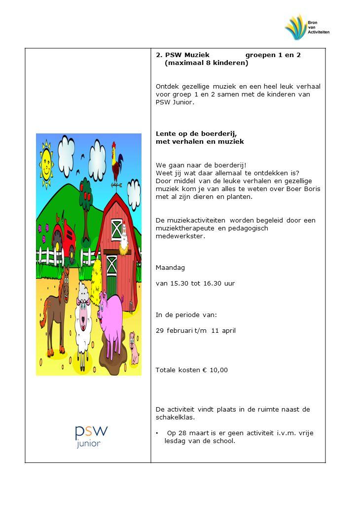 2. PSW Muziek groepen 1 en 2 (maximaal 8 kinderen) Ontdek gezellige muziek en een heel leuk verhaal voor groep 1 en 2 samen met de kinderen van PSW Ju