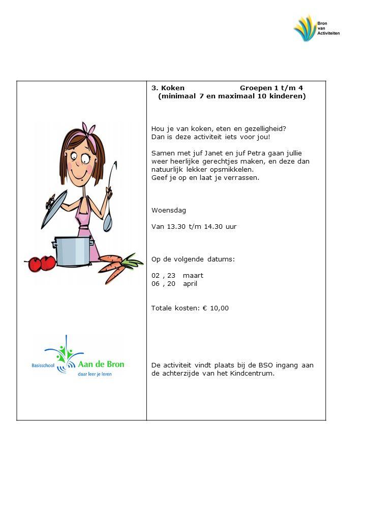 3. Koken Groepen 1 t/m 4 (minimaal 7 en maximaal 10 kinderen) Hou je van koken, eten en gezelligheid? Dan is deze activiteit iets voor jou! Samen met
