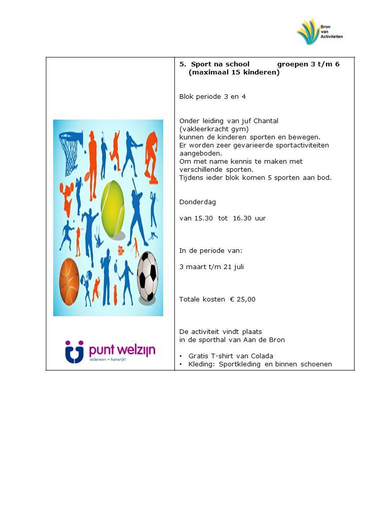 5. Sport na school groepen 3 t/m 6 (maximaal 15 kinderen) Blok periode 3 en 4 Onder leiding van juf Chantal (vakleerkracht gym) kunnen de kinderen spo