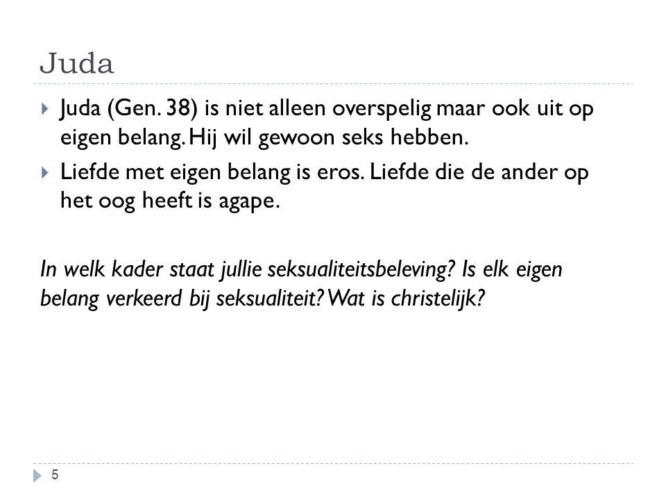 Juda 5  Juda (Gen.38) is niet alleen overspelig maar ook uit op eigen belang.