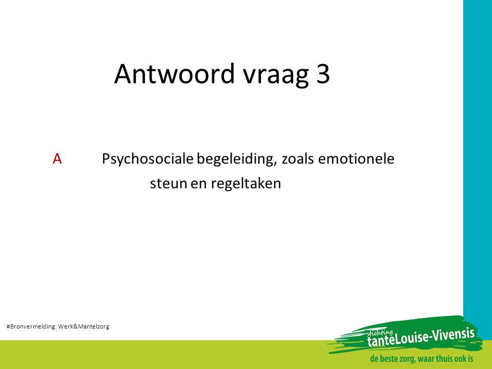 Antwoord vraag 3 APsychosociale begeleiding, zoals emotionele steun en regeltaken #Bronvermelding: Werk&Mantelzorg