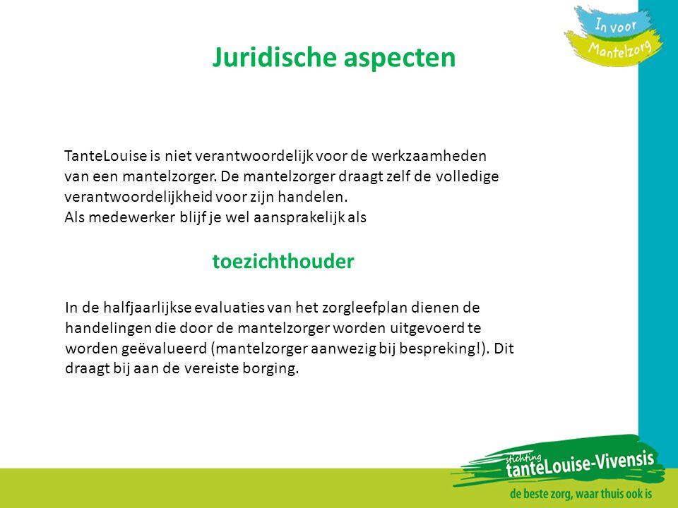 Juridische aspecten TanteLouise is niet verantwoordelijk voor de werkzaamheden van een mantelzorger. De mantelzorger draagt zelf de volledige verantwo