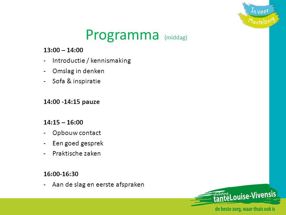 Programma (middag) 13:00 – 14:00 -Introductie / kennismaking -Omslag in denken -Sofa & inspiratie 14:00 -14:15 pauze 14:15 – 16:00 -Opbouw contact -Ee