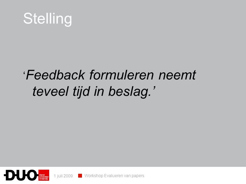 1 juli 2009 Workshop Evalueren van papers Stelling ' Feedback formuleren neemt teveel tijd in beslag.'
