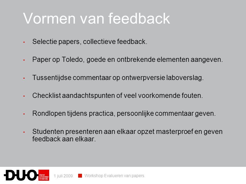 1 juli 2009 Workshop Evalueren van papers Vormen van feedback ▪ Selectie papers, collectieve feedback. ▪ Paper op Toledo, goede en ontbrekende element